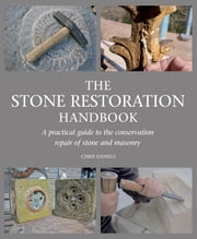 Stone Restoration Handbook - A Practical Guide to the Conservation Repair of Stone and Masonry ebook by Chris Daniels