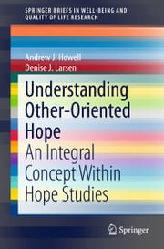 Understanding Other-Oriented Hope - An Integral Concept Within Hope Studies ebook by Denise J. Larsen,Andrew J. Howell