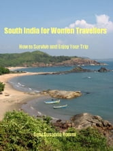 South India for Women Travellers: How to Survive and Enjoy Your Trip ebook by Satu Susanna Rommi