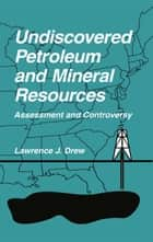 Undiscovered Petroleum and Mineral Resources ebook by Lawrence J. Drew