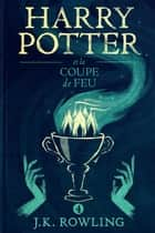 Harry Potter et la Coupe de Feu ebook by J.K. Rowling, Jean-François Ménard, Olly Moss
