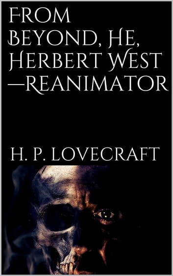 From Beyond, He, Herbert West—Reanimator ebook by H. P. Lovecraft