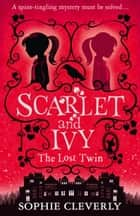 Scarlet and Ivy – The Lost Twin (Scarlet and Ivy, Book 1) eBook by Sophie Cleverly