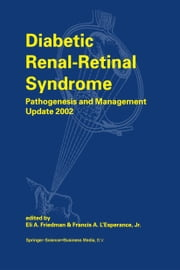 Diabetic Renal-Retinal Syndrome - Pathogenesis and Management Update 2002 ebook by E.A. Friedman,Francis A. L'Esperance Jr.