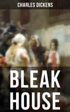 "Bleak House - A Legal and Historical Thriller Based on True Events (Including ""The Life of Charles Dickens"" & Criticism) ebook by Charles Dickens, Hablot Knight Browne"