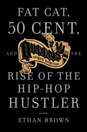 Queens Reigns Supreme - Fat Cat, 50 Cent, and the Rise of the Hip Hop Hustler ebook by Ethan Brown