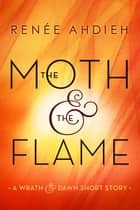 The Moth & the Flame eBook par Renée Ahdieh