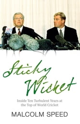 Sticky Wicket: A Decade of Change in World Cricket ebook by Malcolm Speed
