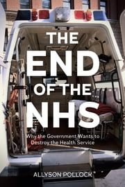 The End of the NHS ebook by Allyson Pollock
