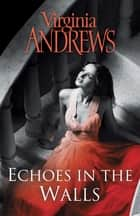 Echoes In The Walls ebook by Virginia Andrews