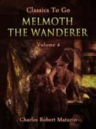 Melmoth the Wanderer Vol. 4 (of 4) ebook by Charles Robert Maturin