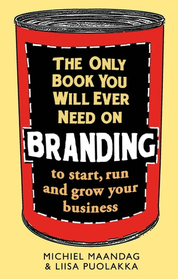 The Only Book You Will Ever Need on Branding - to start, run and grow your business ebook by Liisa Puolakka,Michiel Maandag