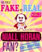 Are You a Fake or Real Niall Horan Fan? Volume 1: The 100% Unofficial Quiz and Facts Trivia Travel Set Game ebook by Bingo Starr