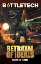 BattleTech: Betrayal of Ideals ebook by Blaine Lee Pardoe