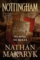 Nottingham - A Novel ebook by Nathan Makaryk