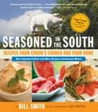 Seasoned in the South - Recipes from Crook's Corner and from Home ebook by Bill Smith, Lee Smith