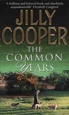 The Common Years ebook by Jilly Cooper OBE
