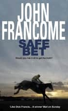 Safe Bet - A shocking mystery unravels in the world of horseracing ebook by John Francome