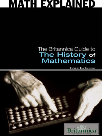 The Britannica Guide to The History of Mathematics ebook by Britannica Educational Publishing