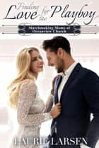 Finding Love for the Playboy - Matchmaking Moms of Oceanview Church ebook by Laurie Larsen