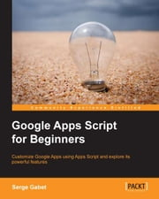 Google Apps Script for Beginners ebook by Serge Gabet