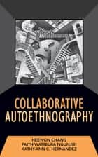 Collaborative Autoethnography ebook by Heewon Chang, Faith Ngunjiri, Kathy-Ann C Hernandez