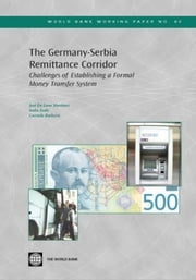 The Germany-Serbia Remittance Corridor: Challenges of Establishing a Formal Money Transfer System ebook by De Luna-Martinez, Jose