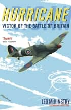 Hurricane - Victor of the Battle of Britain ebook by Leo McKinstry