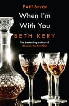 When I Need You (When I'm With You Part 7) - Because You Are Mine Series #2 ebook by Beth Kery