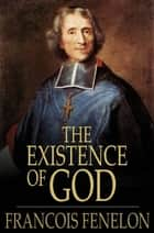The Existence of God ebook by Francois Fenelon