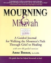 Mourning & Mitzvah 2/E - A Guided Journal for Walking the Mourner's Path Through Grief to Healing ebook by Rabbi Anne Brener, MAJCS, MA, LCSW,Rabbi William Cutter, PhD,Rabbi Jack Riemer