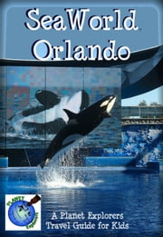 SeaWorld Orlando: A Planet Explorers Travel Guide for Kids ebook by Laura Schaefer