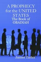 A Prophecy for the United States: The Book of Obadiah ebook by James Tarter
