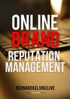 Online Brand Reputation Management ebook by Bernard Kelvin Clive