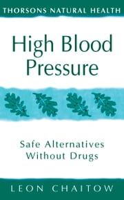 High Blood Pressure: Safe alternatives without drugs (Thorsons Natural Health) ebook by Leon Chaitow