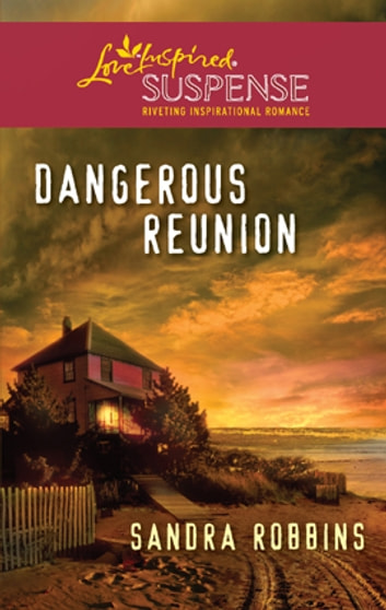 Dangerous Reunion - Faith in the Face of Crime eBook by Sandra Robbins