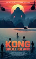 Kong: Skull Island - The Official Movie Novelization ebook by