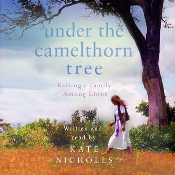 Under the Camelthorn Tree - The Impact of Trauma on One Family audiobook by Kate Nicholls