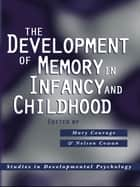 The Development of Memory in Infancy and Childhood ebook by Mary Courage,Nelson Cowan