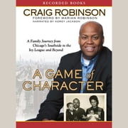 A Game of Character - A Family Journey from Chicago's Southside to the Ivy League and Beyond audiobook by Craig Robinson
