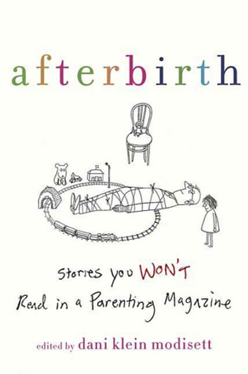 Afterbirth - Stories You Won't Read in a Parenting Magazine ebook by
