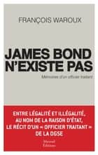 James Bond n'existe pas - Mémoires d'un officier traitant ebook by Waroux François