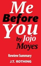 Me Before You by Jojo Moyes - Review Summary ebook by J.T. Rothing