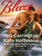 Blazing Bedtime Stories, Volume VI - An Anthology ebook by Tori Carrington, Kate Hoffmann