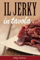 Il Jerky in tavola ebook by Ashley Andrews