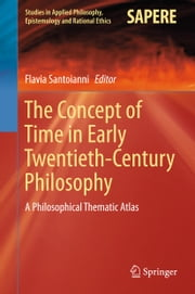 The Concept of Time in Early Twentieth-Century Philosophy - A Philosophical Thematic Atlas ebook by Flavia Santoianni