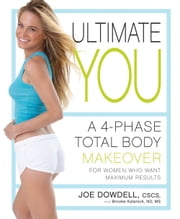 Ultimate You - A 4-Phase Total Body Makeover for Women Who Want Maximum Results ebook by Joe Dowdell,Brooke Kalanick