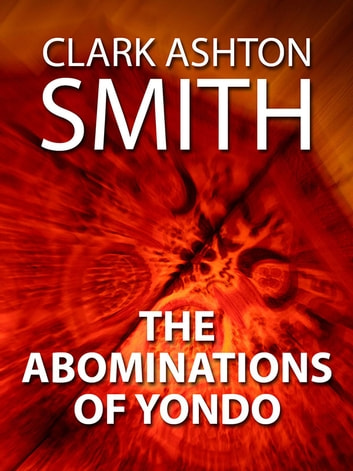 The Abominations of Yondo ebook by Clark Ashton Smith