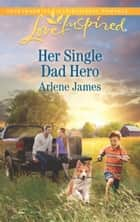 Her Single Dad Hero (Mills & Boon Love Inspired) (The Prodigal Ranch, Book 2) ebook by Arlene James