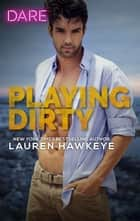 Playing Dirty - A Scorching Hot Romance ebook by